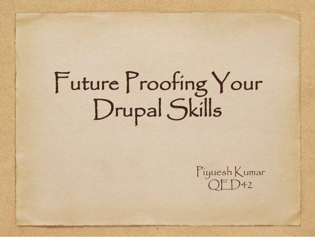 Future Proofing Your  Drupal Skills  Piyuesh Kumar  QED42  1