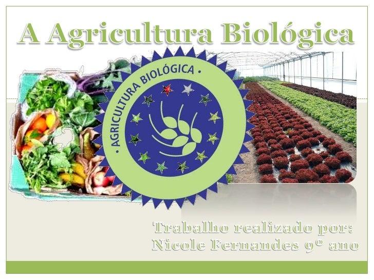 O que é a Agricultura Biológica? A agricultura biológica é o termo frequentemente usado para designar a produção de alime...