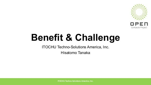 Benefit & Challenge ITOCHU Techno-Solutions America, Inc. Hisatomo Tanaka ITOCHUTechno-SolutionsAmerica,Inc.