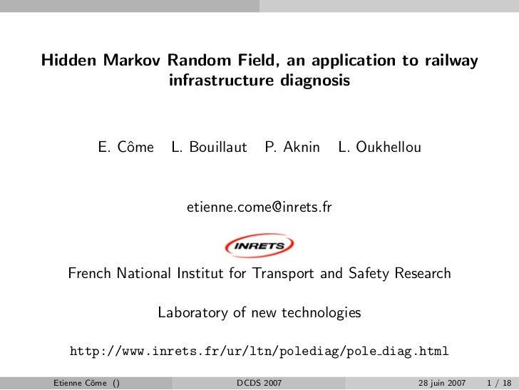Hidden Markov Random Field, an application to railway               infrastructure diagnosis              E. Cˆme         ...