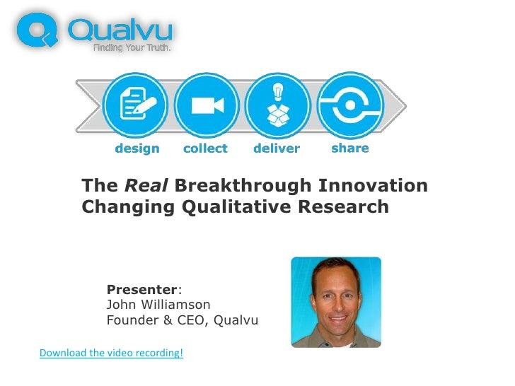 The Real Breakthrough Innovation        Changing Qualitative Research             Presenter:             John Williamson  ...