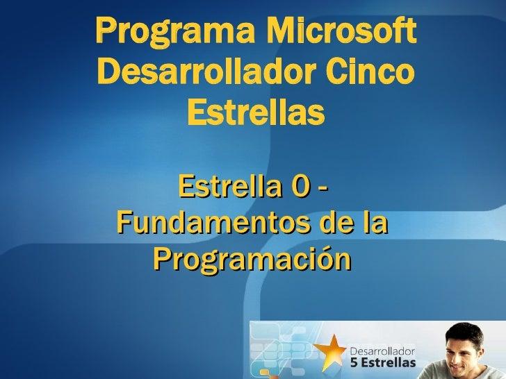 Estrella 0 - Fundamentos de la Programación Programa Microsoft Desarrollador Cinco Estrellas