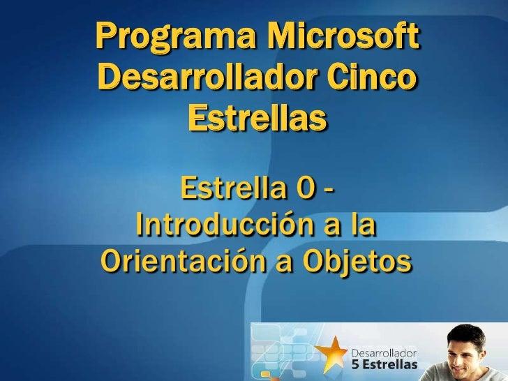 Programa Microsoft Desarrollador Cinco Estrellas <br />Estrella 0 -Introducción a la Orientación a Objetos<br />