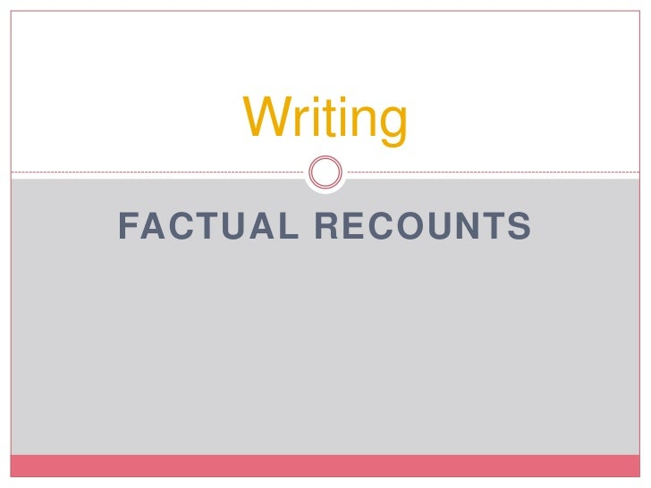 WritingFACTUAL RECOUNTS