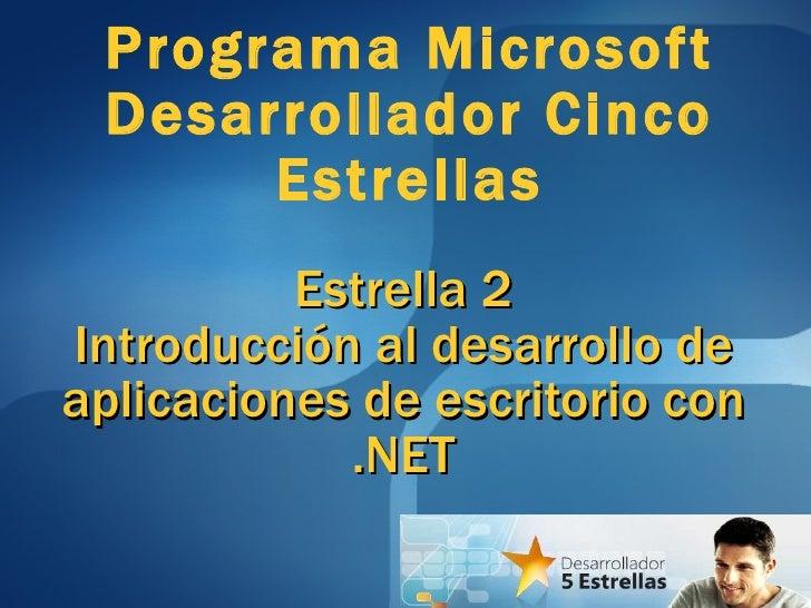 Estrella 2 Introducción al desarrollo de aplicaciones de escritorio con .NET Programa Microsoft Desarrollador Cinco Estrel...