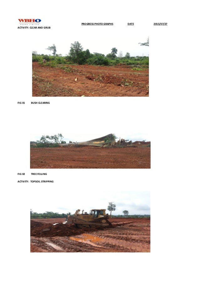 DATE 2015/07/27 ACTIVITY: CLEAR AND GRUB FIG 01 BUSH CLEARING FIG 02 TREE FELLING ACTIVITY: TOPSOIL STRIPPING PROGRESS PHO...