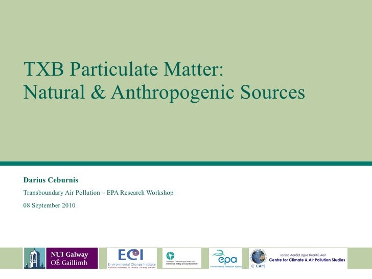 TXB Particulate Matter:  Natural & Anthropogenic Sources Darius Ceburnis   Transboundary Air Pollution – EPA Research Work...