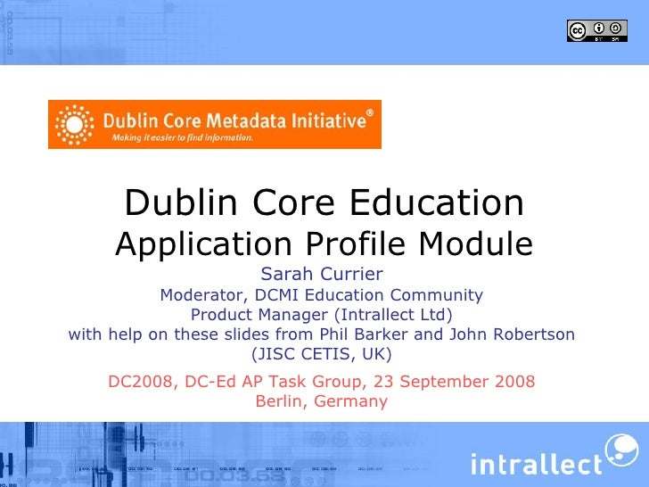 Dublin Core Education Application Profile Module Sarah Currier Moderator, DCMI Education Community Product Manager (Intral...