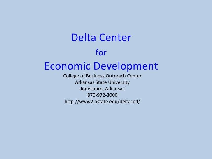 Delta Center  for   Economic Development  College of Business Outreach Center Arkansas State University Jonesboro, Arkansa...