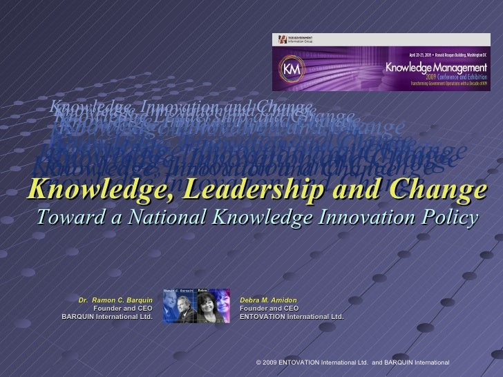 Knowledge, Innovation and Change Knowledge. Innovation and Change Knowledge Leadership and Change  Knowledge, Innovation ...