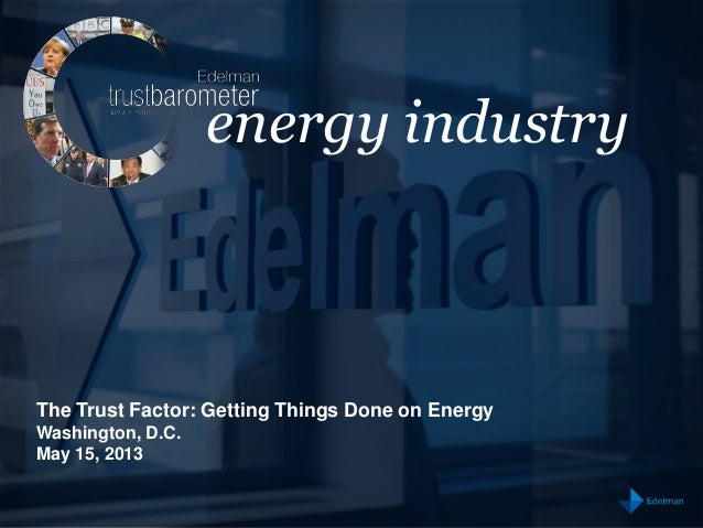 energy industryThe Trust Factor: Getting Things Done on EnergyWashington, D.C.May 15, 2013