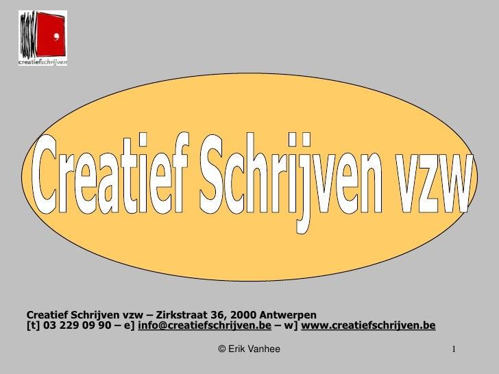 Creatief Schrijven vzw – Zirkstraat 36, 2000 Antwerpen [t] 03 229 09 90 – e] info@creatiefschrijven.be– w] www.creatiefsch...