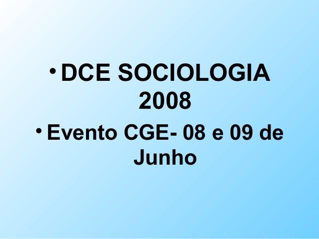 •DCE SOCIOLOGIA2008• Evento CGE- 08 e 09 deJunho