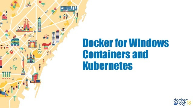 DCEU 18: Docker for Windows Containers and Kubernetes