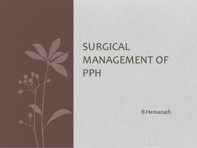 SURGICAL MANAGEMENT OF PPH B.Hemanath