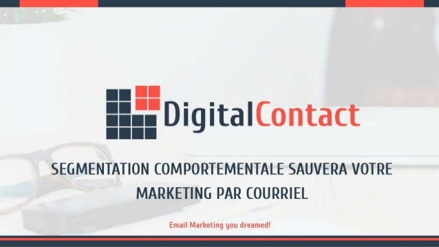 nu Digita| Contact  SEGMENTATION COMPORTEMENTALE SAUVERA VOTRE MARKETING PAR COURRIEL  Email Marketing you dreamed!