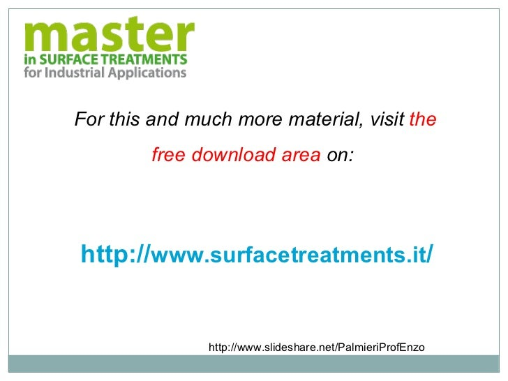 For this and much more material, visit  the free download area  on:  http:// www.surfacetreatments.it / http://www.slidesh...
