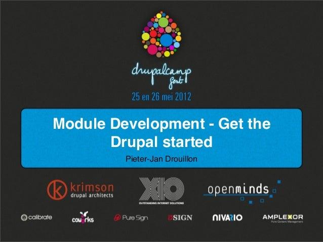 Module Development - Get the Drupal started Pieter-Jan Drouillon
