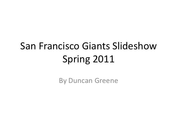 San Francisco GiantsSlideshowSpring 2011<br />By Duncan Greene<br />