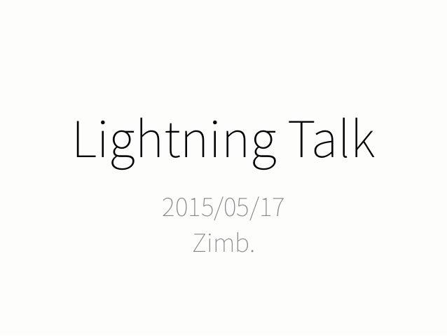 Lightning Talk 2015/05/17 Zimb.