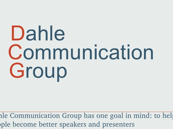 D ahle C ommunication G roup Dahle Communication Group has one goal in mind: to help people become better speakers and pre...