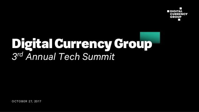 OCTOBER 27, 2017 Digital Currency Group 3rd Annual Tech Summit