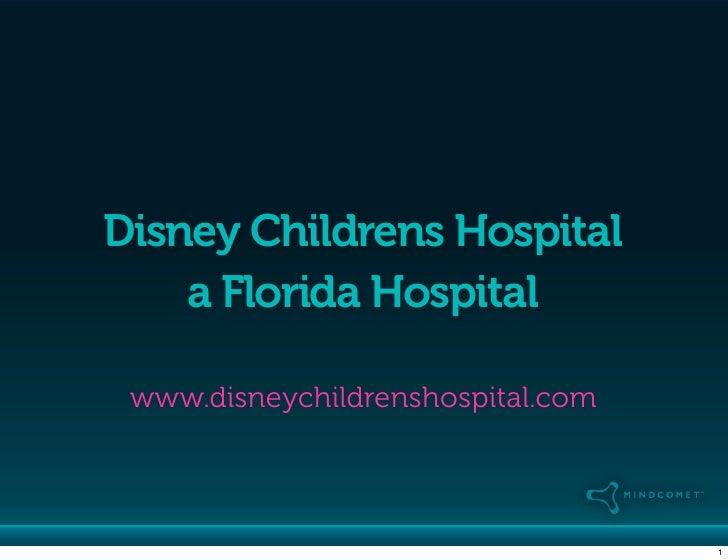 Disney Childrens Hospital     a Florida Hospital   www.disneychildrenshospital.com                                       1