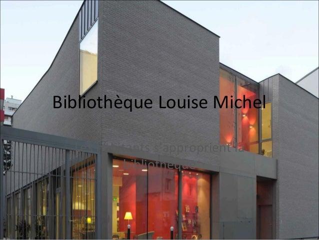 Bibliothèque Louise Michel  Les habitants s'approprient la  bibliothèque