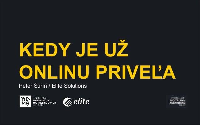 KEDY JE UŽ ONLINU PRIVEĽAPeter Šurín / Elite Solutions