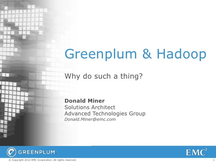 Greenplum & Hadoop                                            Why do such a thing?                                        ...