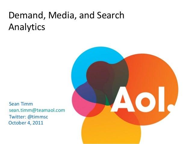 Demand, Media, and SearchAnalyticsSean Timmsean.timm@teamaol.comTwitter: @timmscOctober 4, 2011