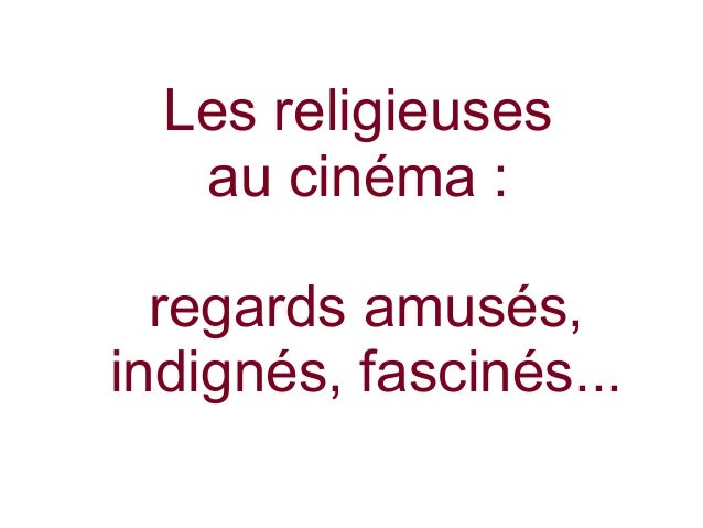 Les religieuses au cinéma : regards amusés, indignés, fascinés...