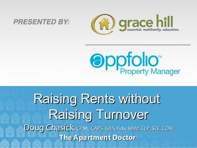 Raising Rents without     Raising TurnoverDoug Chasick, CPM , CAPS, CAS, Adv. RAM, CLP, SLE, CDEI                       ® ...