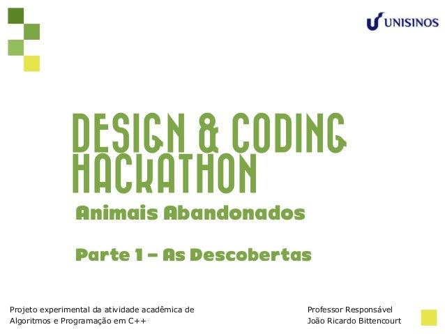 DESIGN & CODING HACKATHON Projeto experimental da atividade acadêmica de Algoritmos e Programação em C++ Animais Abandonad...
