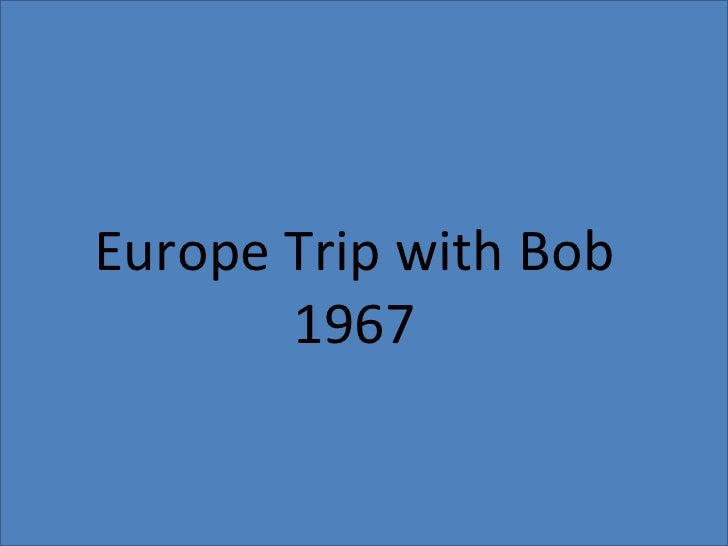 Europe Trip with Bob       1967