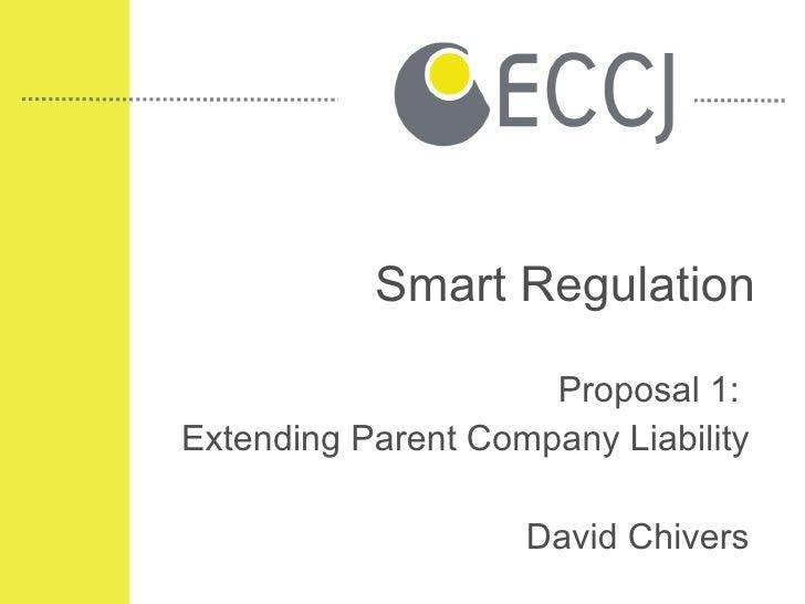 Smart Regulation Proposal 1:  Extending Parent Company Liability David Chivers