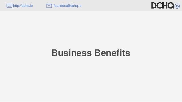 http://dchq.io founders@dchq.io Business Benefits
