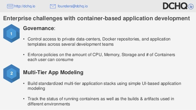 Enterprise challenges with container-based application development 2 Governance: • Control access to private data-centers,...