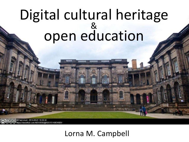 Digital cultural heritage & open education Lorna M. Campbell