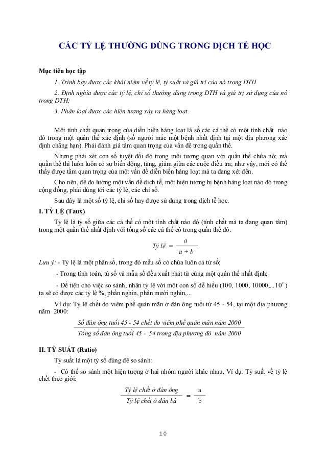 CÁC TỶ LỆ THƯỜNG DÙNG TRONG DỊCH TỄ HỌC Mục tiêu học tập 1. Trình bày được các khái niệm về tỷ lệ, tỷ suất và giá trị của ...