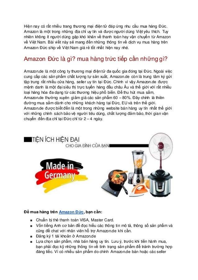 Hiện nay có rất nhiều trang thương mại điện tử đáp ứng nhu cầu mua hàng Đức. Amazon là một trong những địa chỉ uy tín và đ...