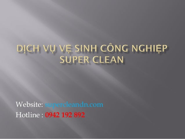 Website: supercleandn.com Hotline : 0942 192 892