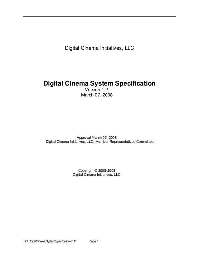 DCIDigitalCinemaSystemSpecificationv.1.2 Page 1 Digital Cinema Initiatives, LLC Digital Cinema System Specification Versio...