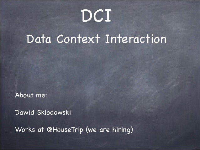 DCIData Context InteractionAbout me:Dawid SklodowskiWorks at @HouseTrip (we are hiring)