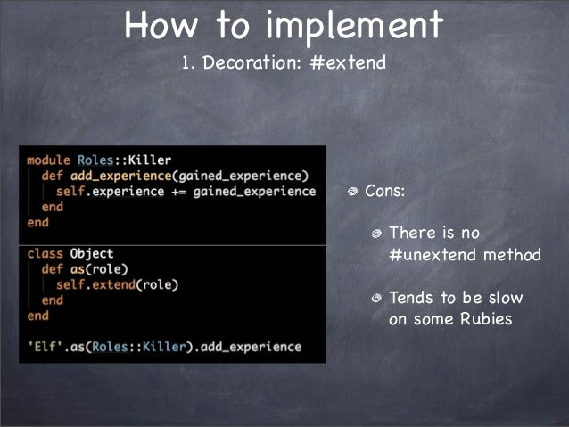 How to implement1. Decoration: #extendCons:There is no#unextend methodTends to be slowon some Rubies