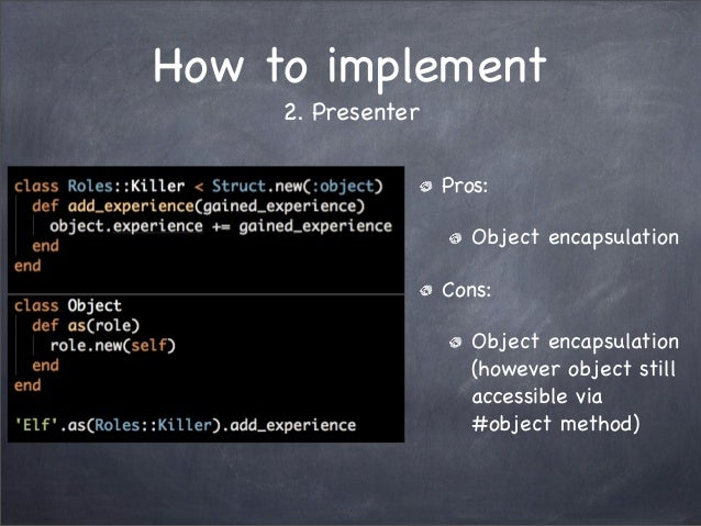 How to implement2. PresenterPros:Object encapsulationCons:Object encapsulation(however object stillaccessible via#object m...