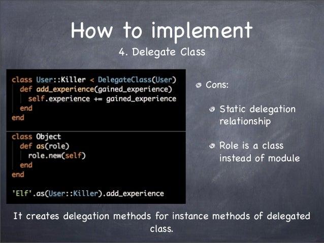 How to implement4. Delegate ClassIt creates delegation methods for instance methods of delegatedclass.Cons:Static delegati...