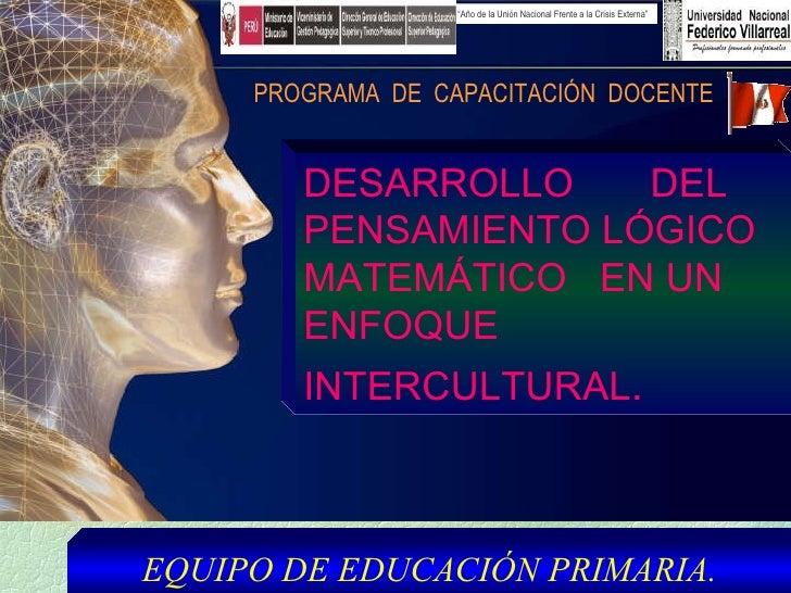 DESARROLLO  DEL PENSAMIENTO LÓGICO MATEMÁTICO  EN UN ENFOQUE INTERCULTURAL .   EQUIPO DE EDUCACIÓN PRIMARIA. PROGRAMA  DE ...