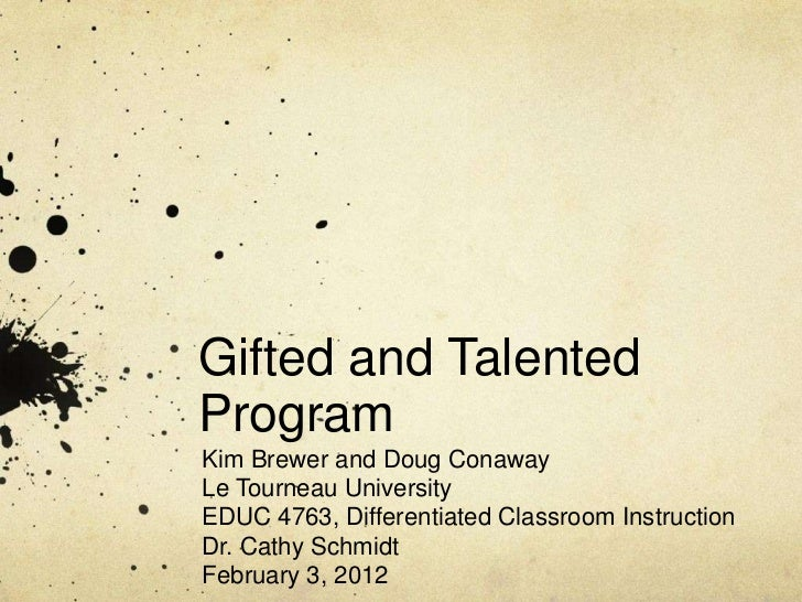 Gifted and TalentedProgramKim Brewer and Doug ConawayLe Tourneau UniversityEDUC 4763, Differentiated Classroom Instruction...