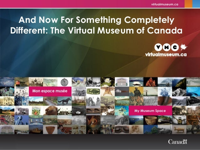 And Now For Something Completely Different: The Virtual Museum of Canada